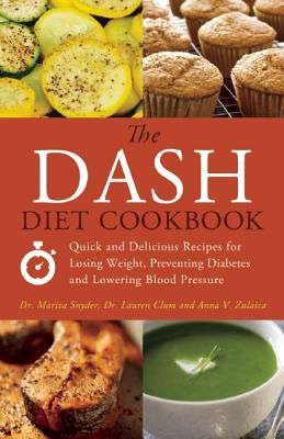 The Dash Diet Cookbook By Zulaica, Anna/ Snyder, Mariza/ Clum, Lauren